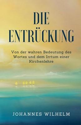 Abbildung von Wilhelm / Herbst | Die Entrückung | 2. Auflage | 2018 | Von der wahren Bedeutung des W...