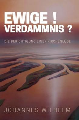 Abbildung von Wilhelm / Herbst   Ewige Verdammnis   2. Auflage   2018   Die Berichtigung einer Kirchen...
