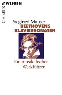 Abbildung von Mauser, Siegfried   Beethovens Klaviersonaten   2. Auflage   2008   Ein musikalischer Werkführer