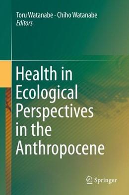Abbildung von Watanabe | Health in Ecological Perspectives in the Anthropocene | 1. Auflage | 2018 | beck-shop.de