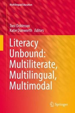Abbildung von Dobinson / Dunworth | Literacy Unbound: Multiliterate, Multilingual, Multimodal | 1st ed. 2019 | 2018