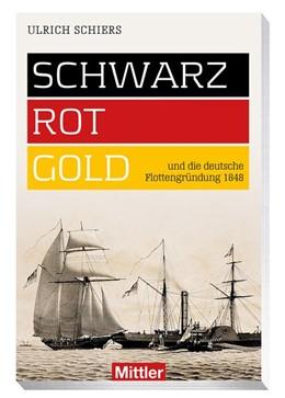 Abbildung von Schiers | SCHWARZ-ROT-GOLD | 2019 | und die deutsche Flottengründu...