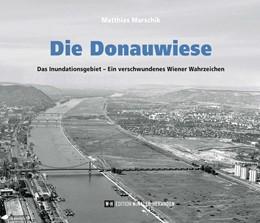 Abbildung von Marschik | Die Donauwiese | 2019 | Das Inundationsgebiet - Ein ve...