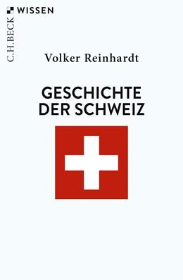 Abbildung von Reinhardt, Volker   Geschichte der Schweiz   6. Auflage   2019   2401   beck-shop.de
