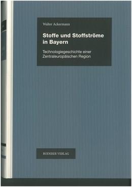 Abbildung von Ackermann | Stoffe und Stoffströme in Bayern | 2019 | Technologiegeschichte einer ze...