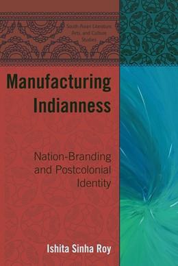 Abbildung von Sinha Roy | Manufacturing Indianness | 1. Auflage | 2020 | beck-shop.de