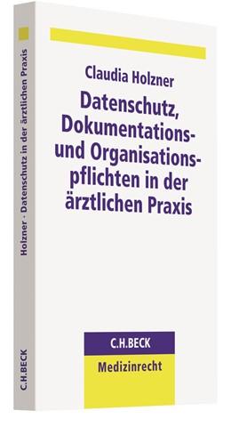Abbildung von Holzner | Datenschutz, Dokumentations- und Organisationspflichten in der ärztlichen Praxis | 1. Auflage | 2020 | beck-shop.de