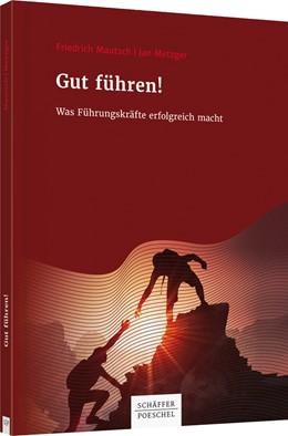 Abbildung von Mautsch / Metzger | Gut führen! | 2019 | Was Führungskräfte erfolgreich...