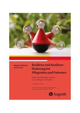 Abbildung von McAllister / Lowe | Resilienz und Resilienzförderung bei Pflegenden und Patienten | 2019 | Widerstandsfähiger werden trot...