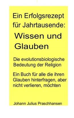 Abbildung von Praschhansen | Ein Erfolgsrezept für Jahrtausende: Wissen und Glauben | 2. Auflage | 2019 | Die evolutionsbiologische Bede...