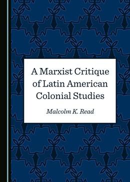 Abbildung von A Marxist Critique of Latin American Colonial Studies | 1. Auflage | 2019 | beck-shop.de