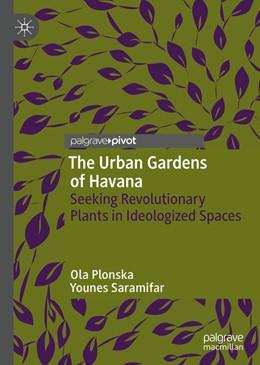 Abbildung von Plonska / Saramifar   The Urban Gardens of Havana   1st ed. 2019   2019   Seeking Revolutionary Plants i...
