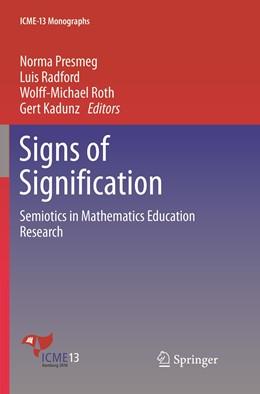 Abbildung von Presmeg / Radford / Roth / Kadunz | Signs of Signification | Softcover reprint of the original 1st ed. 2018 | 2019 | Semiotics in Mathematics Educa...