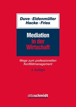 Abbildung von Duve / Eidenmüller / Hacke / Fries | Mediation in der Wirtschaft | 3. neu bearbeitete Auflage | 2019 | Wege zum professionellen Konfl...