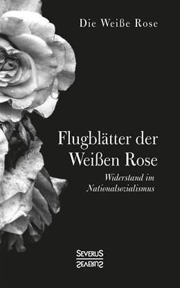 Abbildung von Die Weiße Rose | Flugblätter der Weißen Rose | Neusatz der Ausgabe von 1942/43 | 2019 | Widerstand im Nationalsozialis...