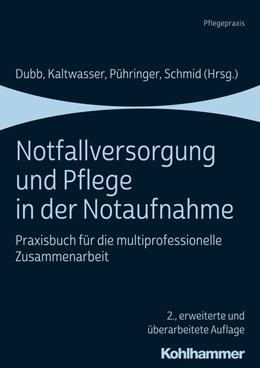 Abbildung von Dubb / Kaltwasser | Notfallversorgung und Pflege in der Notaufnahme | 2. Auflage | 2019 | beck-shop.de