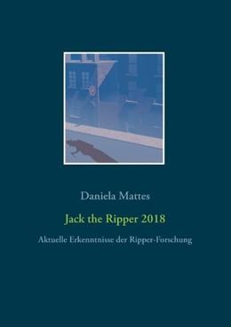 Abbildung von Mattes | Jack the Ripper 2018 | 2019 | Aktuelle Erkenntnisse der Ripp...