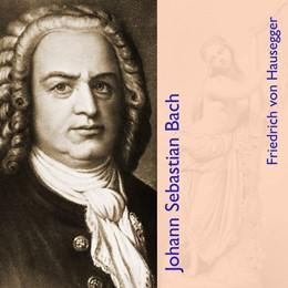 Abbildung von Hausegger | Johann Sebastian Bach | 1. Auflage | 2021 | beck-shop.de