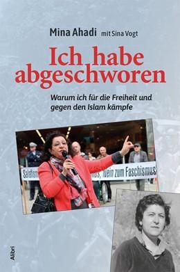 Abbildung von Ahadi / Vogt | Ich habe abgeschworen | 1. Auflage | 2019 | beck-shop.de