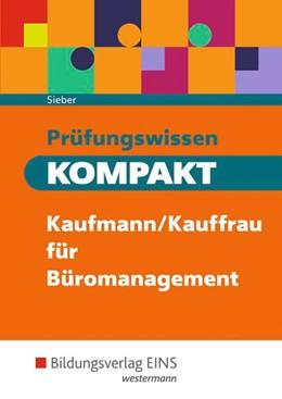 Abbildung von Sieber   Prüfungswissen kompakt. Kaufmann/Kauffrau für Büromanagement: Schülerband   3. Auflage   2019   beck-shop.de
