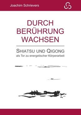 Abbildung von Schrievers | Durch Berührung wachsen | 2019 | Shiatsu und Qigong als Tor zu ...
