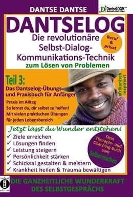 Abbildung von Dantse | DANTSELOG - Die revolutionäre Selbst-Dialog-Kommunikations-Technik zum Lösen von Problemen. Teil 3: Das Dantselog-Übungs- und Praxisbuch für Anfänger | 1. Auflage | 2021 | beck-shop.de