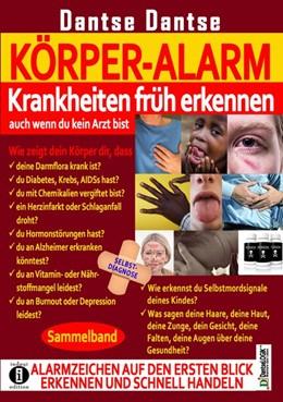 Abbildung von Dantse | KÖRPER-ALARM - Krankheiten früh erkennen, auch wenn du kein Arzt bist! Sammelband: | 1. Auflage | 2019 | beck-shop.de