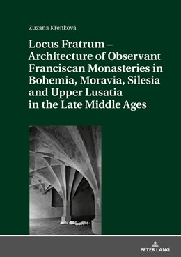 Abbildung von Krenková   Locus Fratrum - Architecture of Observant Franciscan Monasteries in Bohemia, Moravia, Silesia and Upper Lusatia in the Late Middle Ages   2019