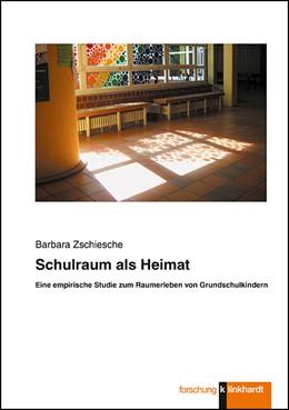 Abbildung von Zschiesche   Schulraum als Heimat   2019   Eine empirische Studie zum Rau...