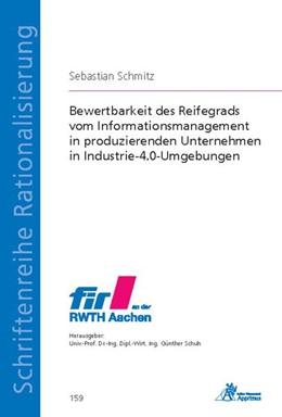 Abbildung von Schmitz   Bewertbarkeit des Reifegrads vom Informationsmanagement in produzierenden Unternehmen in Industrie-4.0-Umgebungen   2018