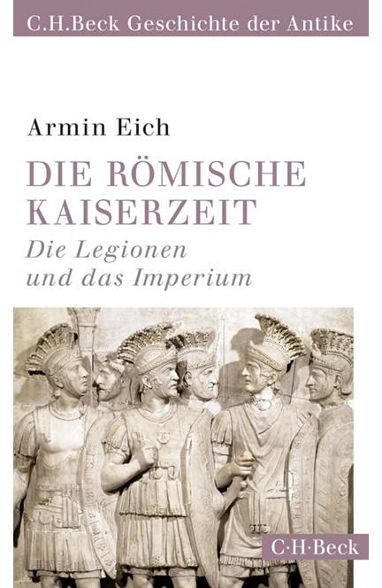 Cover: Armin Eich, Die römische Kaiserzeit (C.H.Beck Geschichte der Antike)