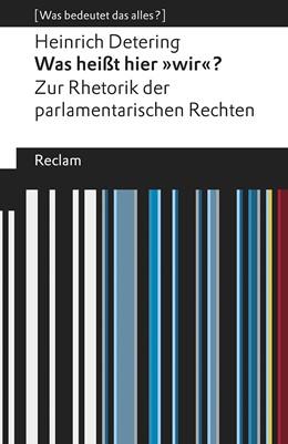 Abbildung von Detering   Was heißt hier »wir«?   6., durchges. und bibliograph. ergänzte Auflage   2019   Zur Rhetorik der parlamentaris...   19619