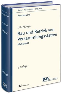 Abbildung von Löhr / Gröger | Bau und Betrieb von Versammlungsstätten | 5., umfassend überarbeitete Auflage | 2020 | MVStättVO