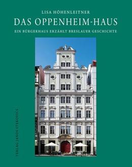 Abbildung von Höhenleitner   Das Oppenheim-Haus   2018   Ein Bürgerhaus erzählt Breslau...