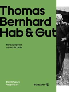 Abbildung von Heller / Vinken / Steiner | Thomas Bernhard - Hab & Gut | 2019 | Das Refugium des Dichters