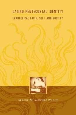 Abbildung von Walsh | Latino Pentecostal Identity | 2003 | Evangelical Faith, Self, and S...