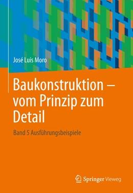 Abbildung von Moro | Baukonstruktion - vom Prinzip zum Detail | 2016 | 2020 | Band 5 Ausführungsbeispiele