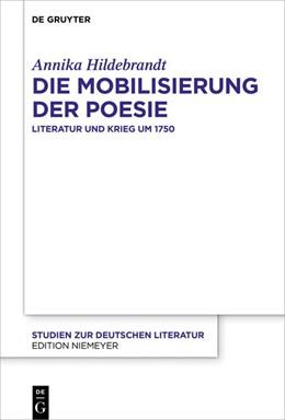 Abbildung von Hildebrandt | Die Mobilisierung der Poesie | 2019 | Literatur und Krieg um 1750
