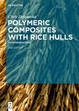 Abbildung von Defonseka   Polymeric Composites with Rice Hulls   1. Auflage   2019   beck-shop.de