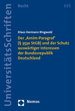 Abbildung von Ringwald | Der 'Arnim-Paragraf' (§ 353a StGB) und der Schutz auswärtiger Interessen der Bundesrepublik Deutschland | 2009 | 655