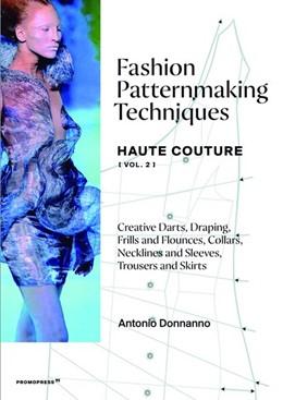 Abbildung von Donnanno   Fashion Patternmaking Techniques ? Haute Couture[ vol. 2]   2020   Creative Darts, Draping, Frill...