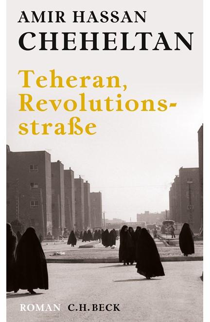 Cover: Amir Hassan Cheheltan, Teheran, Revolutionsstraße