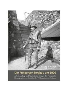 Abbildung von Parak   Der Freiberger Bergbau um 1900   1. Auflage   2019   beck-shop.de