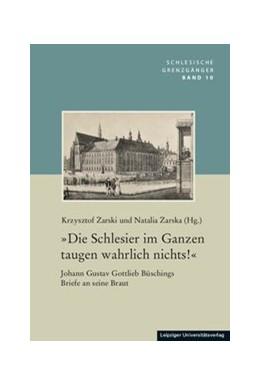 Abbildung von Zarski / Zarska   »Die Schlesier im Ganzen taugen wahrlich nichts!«   2019   Johann Gustav Gottlieb Büschin...