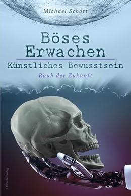 Abbildung von Schott | Böses Erwachen - Künstliches Bewusstsein | 1. Auflage | 2019 | beck-shop.de