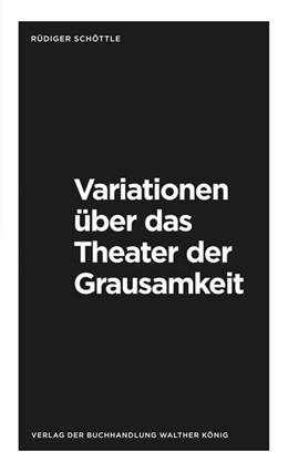 Abbildung von Schöttle | Rüdiger Schöttle. Variationen über das Theater der Grausamkeit. Variations on the Theatre of Cruelty | 2019