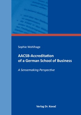 Abbildung von Wohlhage | AACSB-Accreditation of a German School of Business | 2019 | A Sensemaking Perspective | 30