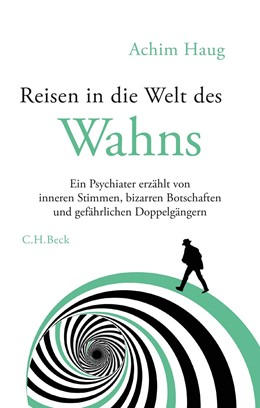 Abbildung von Haug | Reisen in die Welt des Wahns | 2019 | Ein Psychiater erzählt von inn...