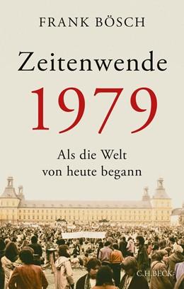 Abbildung von Bösch   Zeitenwende 1979   2019   Als die Welt von heute begann
