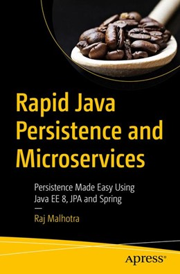 Abbildung von Malhotra | Rapid Java Persistence and Microservices | 1st ed. | 2019 | Persistence Made Easy Using Ja...